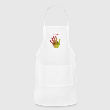 Ridiculous Stop! Your Ridicules - Adjustable Apron