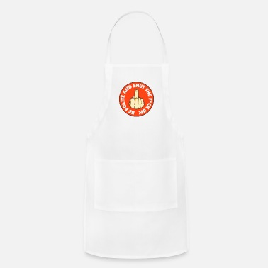 Shut The Fuck Up Be Polite & Shut The Fuck Up! - Adjustable Apron