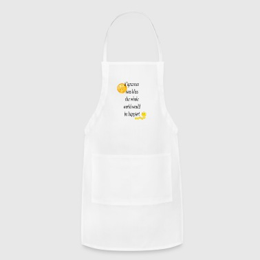 If ignorance was bliss - Adjustable Apron