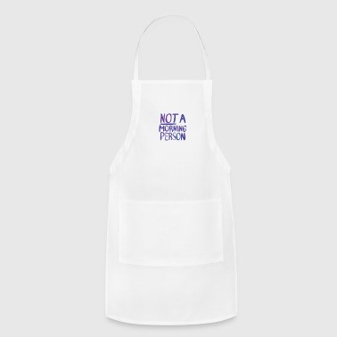 NOT a morning person - Adjustable Apron