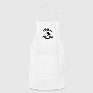 Chill or be Chilled - Adjustable Apron