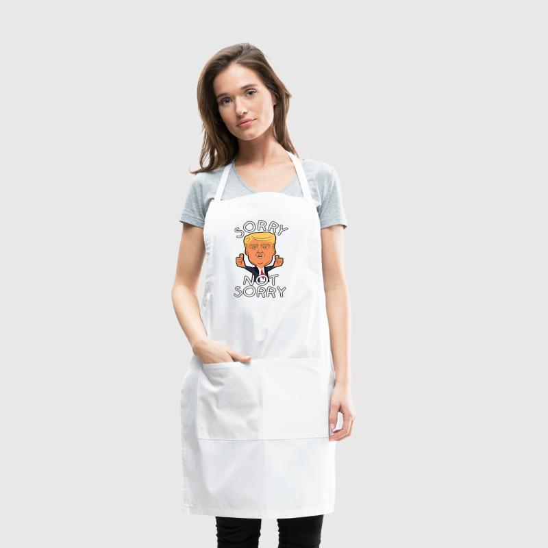 Sorry Not Sorry Trump - Adjustable Apron