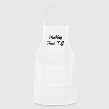 Off fucking fuck off - Adjustable Apron