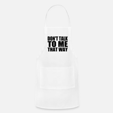 Trump Don t talk to me that way - Apron