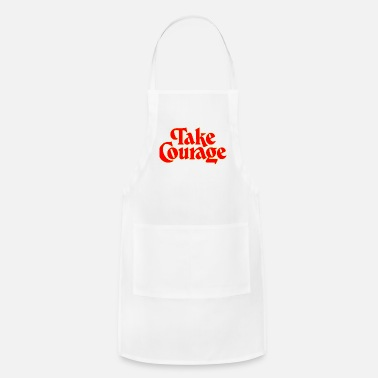 Art Take Courage Title Creativity Text Quotes - Apron