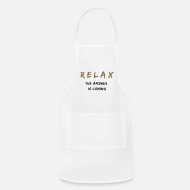 Relax The Answer Is Coming - Apron