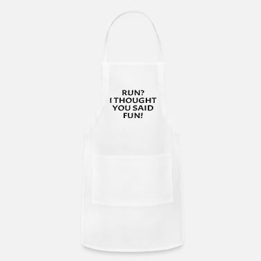 Run I Thought You Said Fun Funny Running Runner - Apron