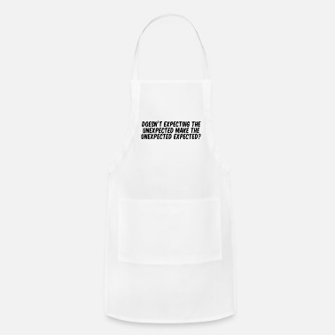 Humour Expecting The Unexpected funny humour sarcastic - Apron
