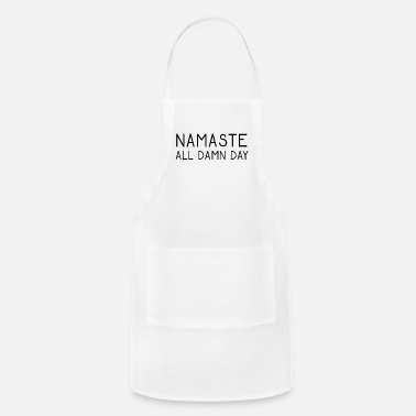 Damned Day Namaste All Damn Day - Funny Namaste All Damn Gift - Apron