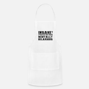 Funky INSANE? I PREFER THE TERM MENTALLY HILARIOUS! - Adjustable Apron