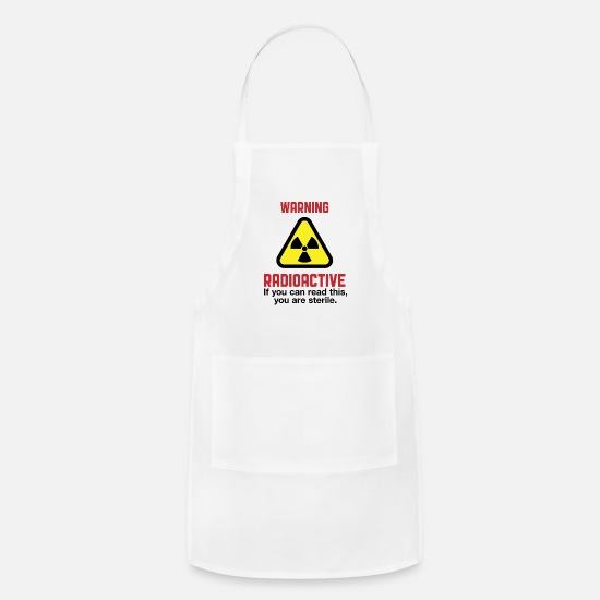 Radioactive Aprons - Radioactive! If You Can Read This,You're Sterile. - Apron white