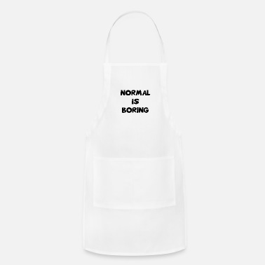 Satire Normal Is Boring Funny Quotes Satire Saying - Adjustable Apron