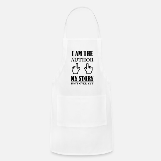 Birthday Aprons - I am the author, my story isnt over yet Shirt - Apron white