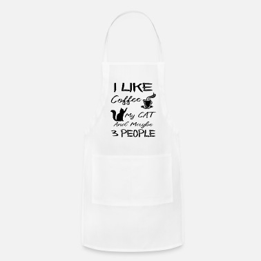I Like Coffee My Cat and Maybe 3 People Coffee Lov - Apron