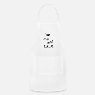 Calm be calm and calm - Adjustable Apron