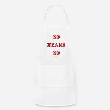 Meaning NO MEANS NO - Adjustable Apron