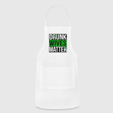 Drunk Wives Matter - Womens St Patricks Day Shirts - Adjustable Apron