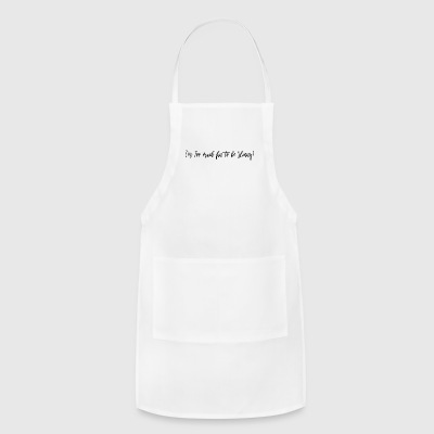 Too Much Fun to be Skinny! - Adjustable Apron
