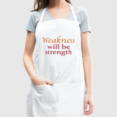 Weakness will be strength - Adjustable Apron