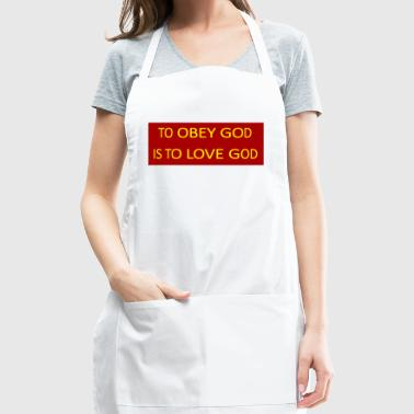 To obey God is to love God. - Adjustable Apron