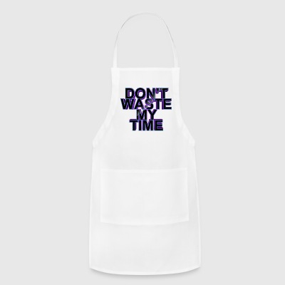 Don't waste my time 003 - Adjustable Apron