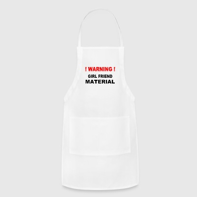 Warning! Girl Friend Material - Adjustable Apron