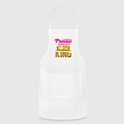 My daughter is a PRINCESS - this makes me the KING - Adjustable Apron