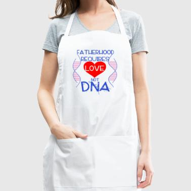 Fatherhood Requires Love Not DNA - Adjustable Apron