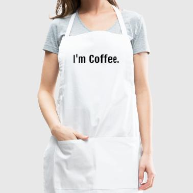 I'm Coffee Premium Novelty Shirt Hoodie - Adjustable Apron