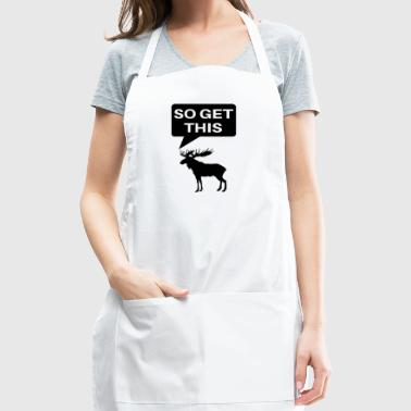 So Get This Moose T-Shirt - Adjustable Apron