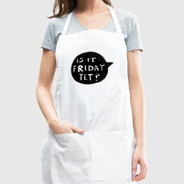 IS IT FRIDAY YET? - Adjustable Apron
