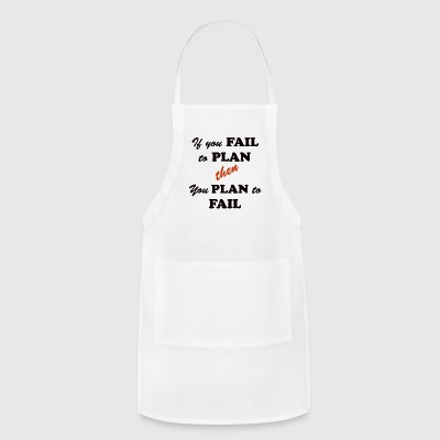 If you FAIL to PLAN then you PLAN to FAIL - Adjustable Apron