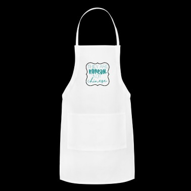 They are Korean, not Chinese - Adjustable Apron