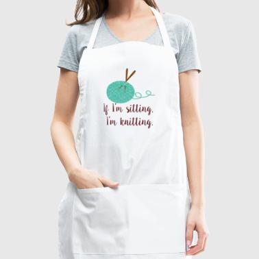 If I'm sitting I'm Knitting T-shirt - Adjustable Apron
