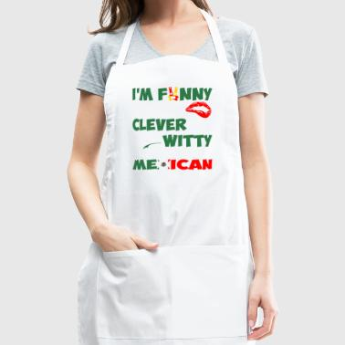 Im Funny Sexy Clever And Witty Im Mexican - Adjustable Apron