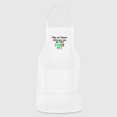 You can get more dinner - Adjustable Apron