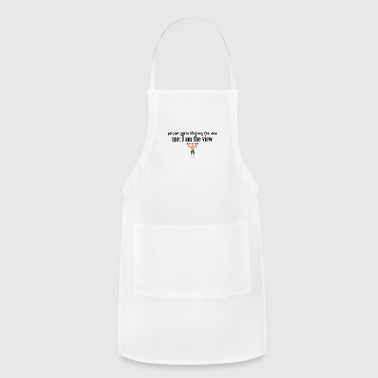 You are blocking the whole view - Adjustable Apron
