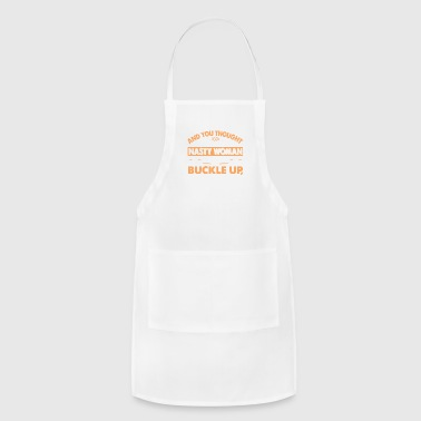 NASTY WOMEN BUCKLE UP BUTTERCUP - Adjustable Apron