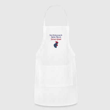 Your chickens may be Big but Mine are Jersey Giant - Adjustable Apron