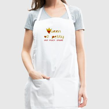 Queen Of Petty And Much Shade - Adjustable Apron