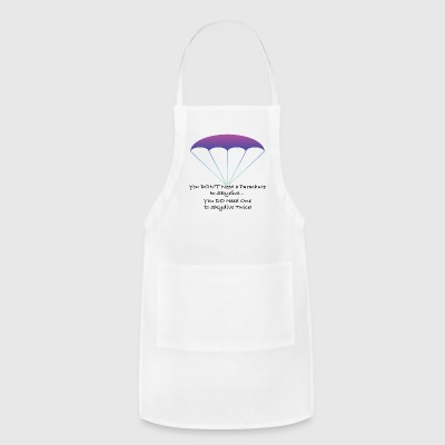 You Don't Need a Parachute to Skydive - Adjustable Apron