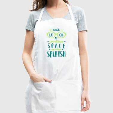Don't Look at Creating Space as being Selfish - Adjustable Apron
