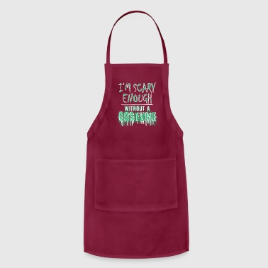 I'm scary enough without a costume, Halloween - Adjustable Apron