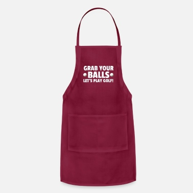 Golf Grab Your Balls We Play Golf Golf Enthusiasts gift - Apron
