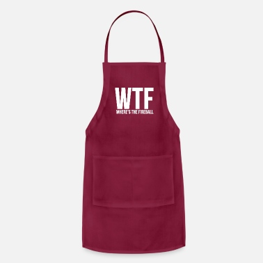 Funny Fraternity WTF Wheres The Fireball Fraternity College Party - Apron