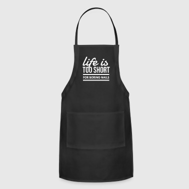 Pretty Nails Life is Too Short for Boring Nail Art - Adjustable Apron