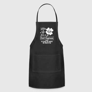 Kiss Me Im Civil Engineer Irish Drunk Whatever - Adjustable Apron