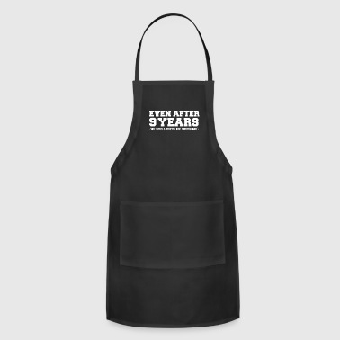 Even after 9 years he still puts up with me 9th Anniversary - Adjustable Apron