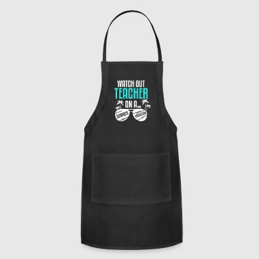 Watch Out Teacher on a Summer Vacation Shirt - Adjustable Apron