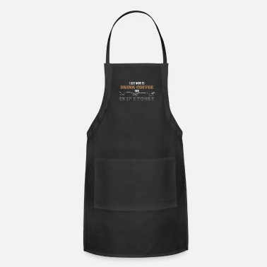 Coffeeshop I Just Want To Drink Coffee And Skip Stones - Adjustable Apron
